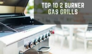 Top 10 Best 2 Burner Gas Grill