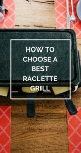 How To Choose A Best Raclette Grill
