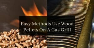 How To Use Wood Pellets On A Gas Grill1