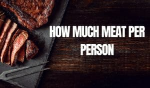 How Much Meat Per Person