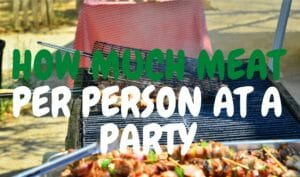 How Much Meat Per Person At A Party