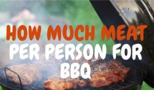 How Much Meat Per Person For Bbq
