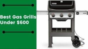 best gas grills under $600