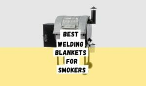 best welding blankets for smoker