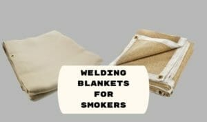 welding blankets for smoker